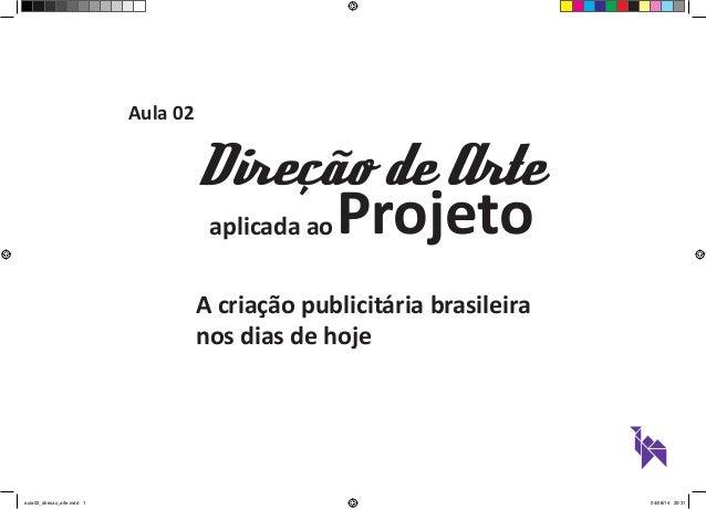 Aula 02  Projeto  Direção de Arte  aplicada ao  A criação publicitária brasileira  nos dias de hoje  aula02_direcao_arte.i...