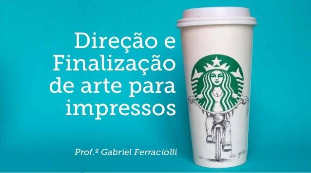 Direção e Finalização de arte para impressos Prof.º Gabriel Ferraciolli