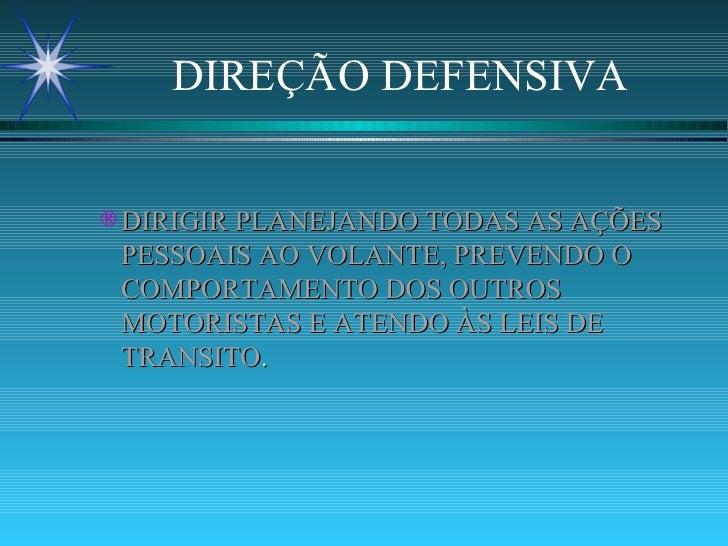 DIREÇÃO DEFENSIVA <ul><ul><li>DIRIGIR PLANEJANDO TODAS AS AÇÕES PESSOAIS AO VOLANTE, PREVENDO O COMPORTAMENTO DOS OUTROS M...
