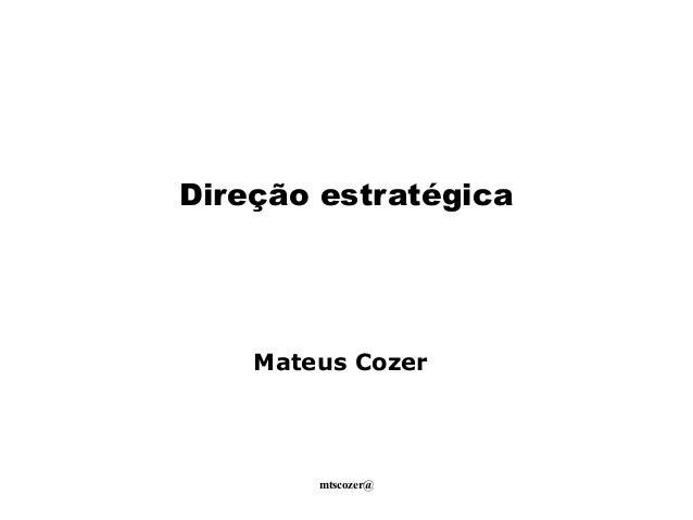 mtscozer@ Direção estratégica Mateus Cozer