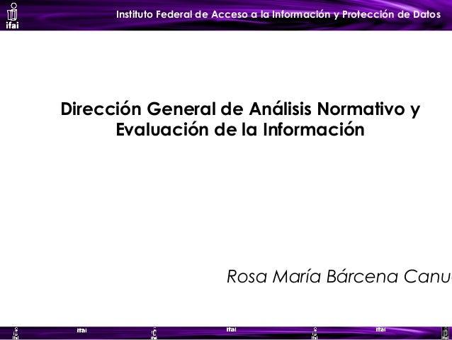 Instituto Federal de Acceso a la Información y Protección de Datos Dirección General de Análisis Normativo y Evaluación de...