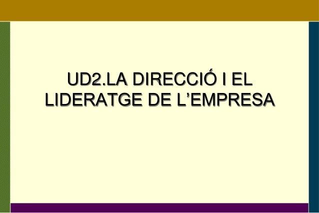UD2.LA DIRECCIÓ I EL LIDERATGE DE L'EMPRESA