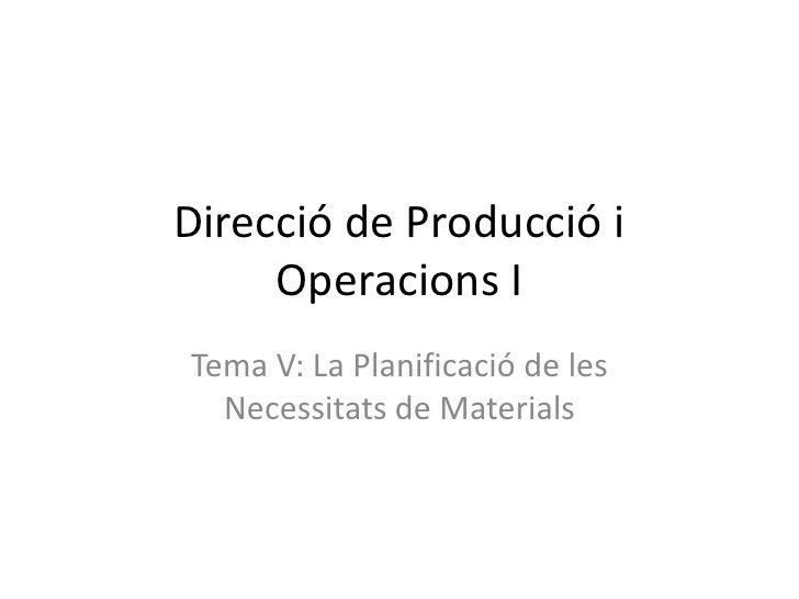 Direcció de Producció i      Operacions I Tema V: La Planificació de les   Necessitats de Materials