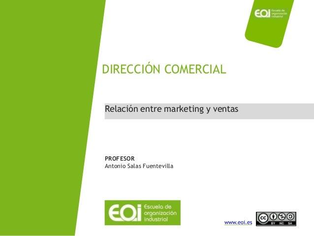 NOMBRE PROGRAMA / Nombre profesor www.eoi.es DIRECCIÓN COMERCIAL PROFESOR Antonio Salas Fuentevilla Relación entre marketi...
