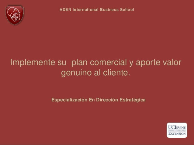 Implemente su plan comercial y aporte valor genuino al cliente. ADEN International Business School Especialización En Dire...