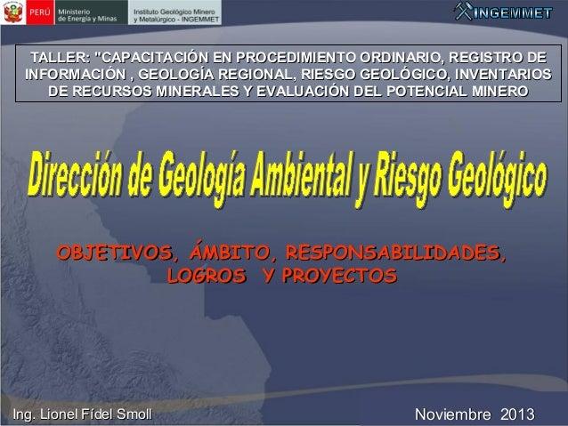 """TALLER: """"CAPACITACIÓN EN PROCEDIMIENTO ORDINARIO, REGISTRO DE INFORMACIÓN , GEOLOGÍA REGIONAL, RIESGO GEOLÓGICO, INVENTARI..."""