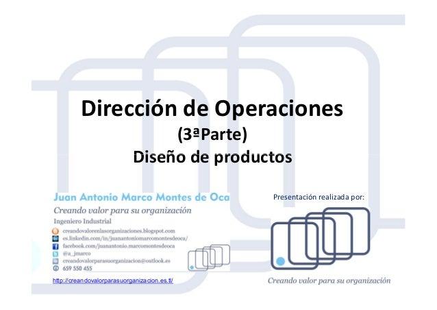 Dirección de Operaciones (3ªParte) Diseño de productosDiseño de productos http://creandovalorparasuorganizacion.es.tl/ Pre...
