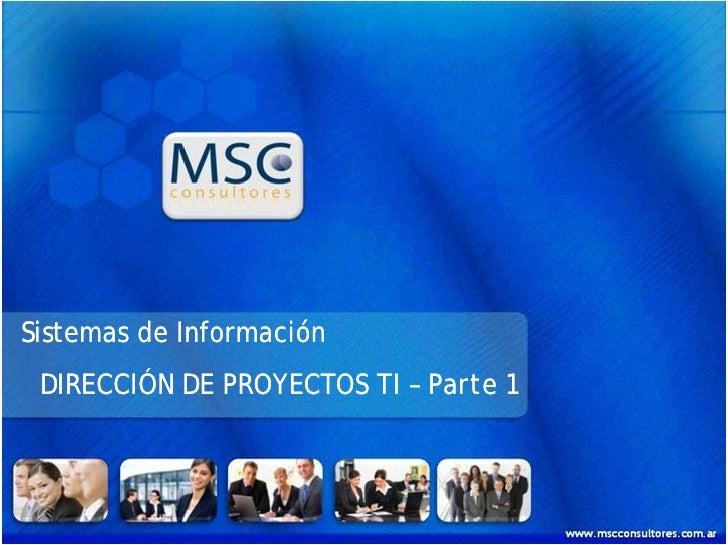 Sistemas de Información  DIRECCIÓN DE PROYECTOS TI – Parte 1