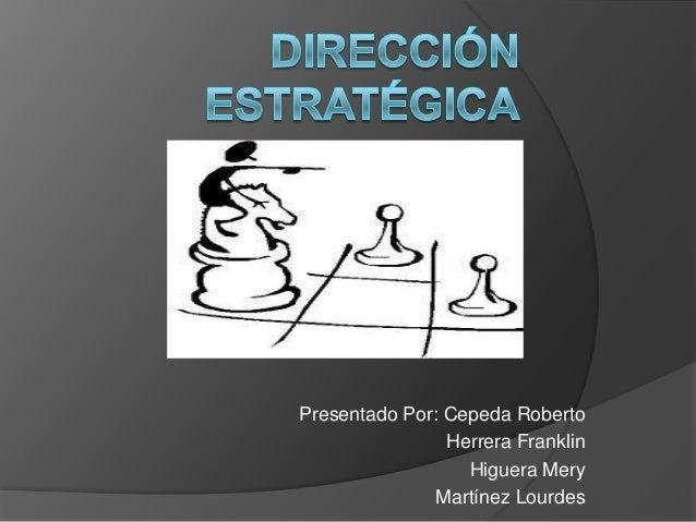 Presentado Por: Cepeda Roberto Herrera Franklin Higuera Mery Martínez Lourdes