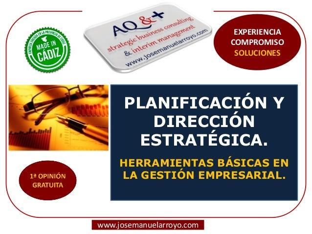 PLANIFICACIÓN Y DIRECCIÓN ESTRATÉGICA. HERRAMIENTAS BÁSICAS EN LA GESTIÓN EMPRESARIAL.  www.josemanuelarroyo.com  EXPERIEN...