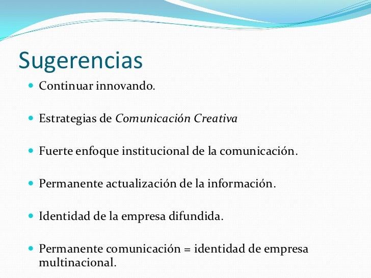 Sugerencias Continuar innovando. Estrategias de Comunicación Creativa Fuerte enfoque institucional de la comunicación....