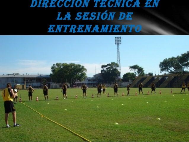 Dirección técnica en  la sesión De  entrenamiento