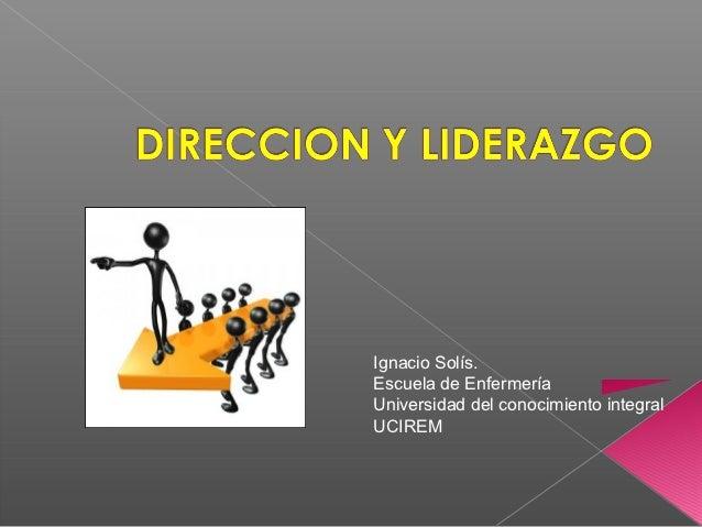 Ignacio Solís.Escuela de EnfermeríaUniversidad del conocimiento integralUCIREM