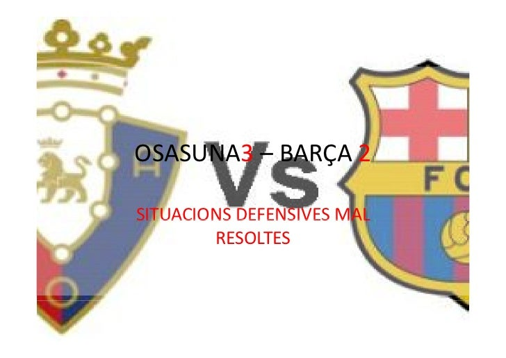 OSASUNA3 – BARÇA 2SITUACIONS DEFENSIVES MALSITUACIONS DEFENSIVES MAL         RESOLTES