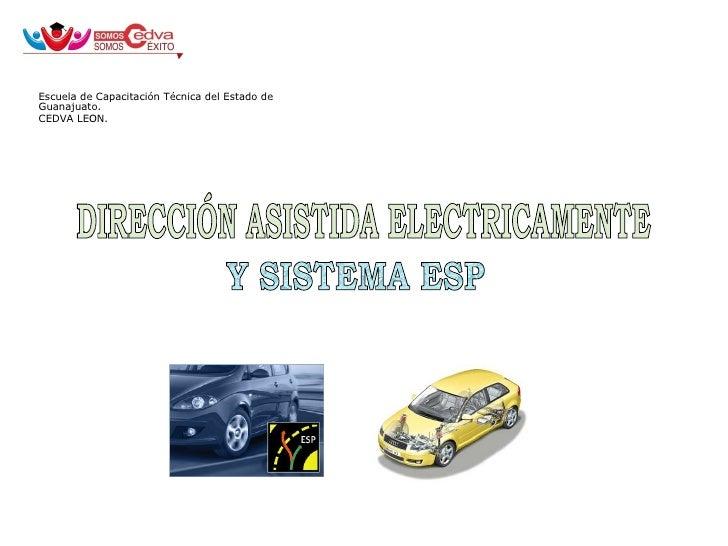 Escuela de Capacitación Técnica del Estado de Guanajuato. CEDVA LEON.  DIRECCIÓN ASISTIDA ELECTRICAMENTE  Y SISTEMA ESP