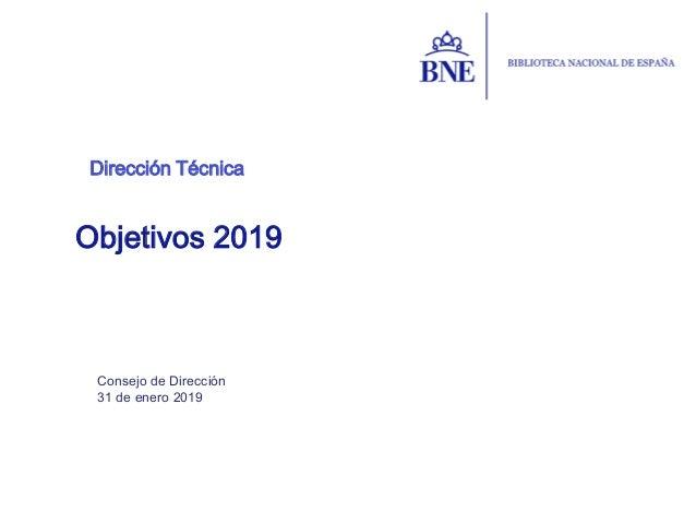 Dirección Técnica Consejo de Dirección 31 de enero 2019 Objetivos 2019