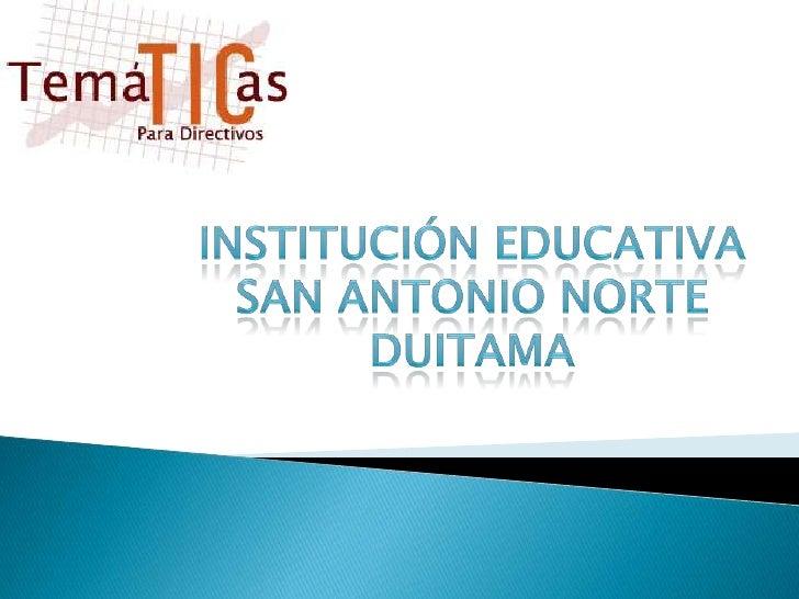 INSTITUCIÓN EDUCATIVA<br />SAN ANTONIO NORTE<br />dUITAMA<br />