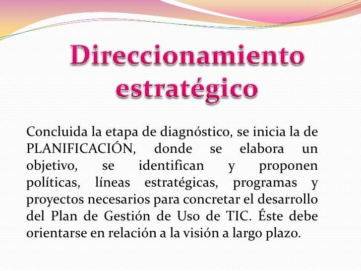 Direccionamiento estratégico<br />Concluida la etapa de diagnóstico, se inicia la de PLANIFICACIÓN, donde se elabora un ob...