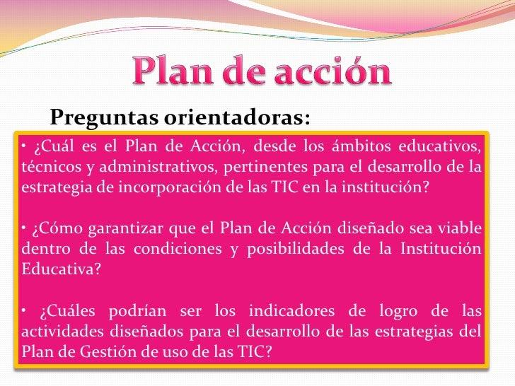 Plan de acción<br />Preguntas orientadoras:<br />• ¿Cuál es el Plan de Acción, desde los ámbitos educativos, técnicos y ad...