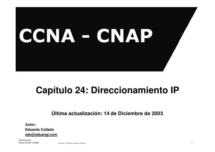 Capítulo 24: Direccionamiento IP                     Última actualización: 14 de Diciembre de 2003       Autor:      Eduar...