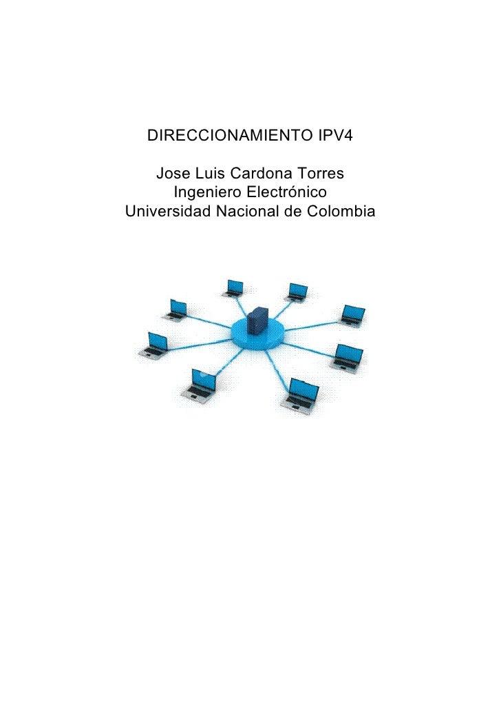DIRECCIONAMIENTO IPV4      Jose Luis Cardona Torres       Ingeniero Electrónico Universidad Nacional de Colombia