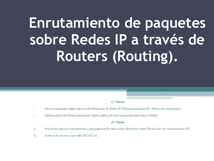Enrutamiento de paquetes sobre Redes IP a través de Routers (Routing). <ul><ul><li>1 era  Parte </li></ul></ul><ul><ul><li...