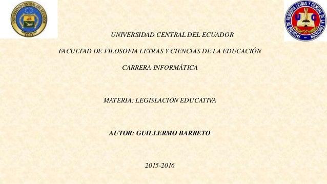 UNIVERSIDAD CENTRAL DEL ECUADOR FACULTAD DE FILOSOFIA LETRAS Y CIENCIAS DE LA EDUCACIÓN CARRERA INFORMÁTICA MATERIA: LEGIS...