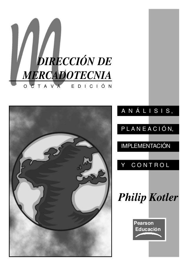 Philip Kotler Pearson Educación A N Á L I S I S , P L A N E A C I Ó N, IMPLEMENTACIÓN Y C O N T R O L DIRECCIÓN DE MERCADO...