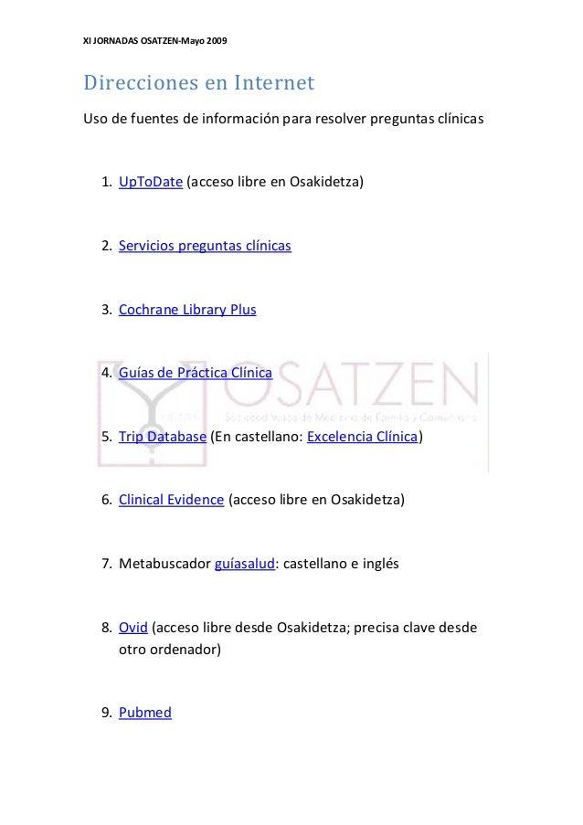 XI JORNADAS OSATZEN-Mayo 2009 Direcciones en Internet Uso de fuentes de información para resolver preguntas clínicas 1. Up...