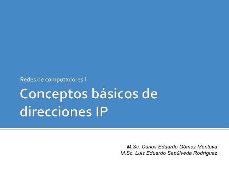 Redes de computadores I                                          M.Sc. Carlos Eduardo Gómez Montoya               ...