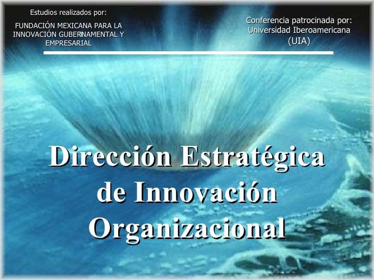 Estudios realizados por: FUNDACIÓN MEXICANA PARA LA INNOVACIÓN GUBERNAMENTAL Y EMPRESARIAL Conferencia patrocinada por: Un...