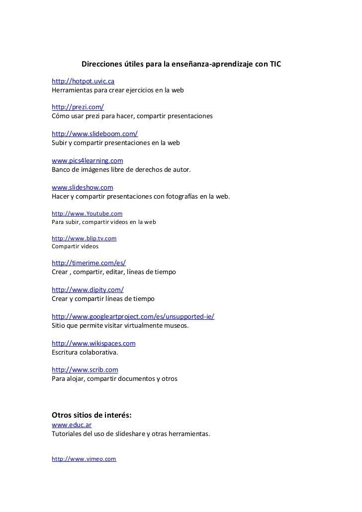 Direcciones útiles para la enseñanza-aprendizaje con TIChttp://hotpot.uvic.caHerramientas para crear ejercicios en la webh...