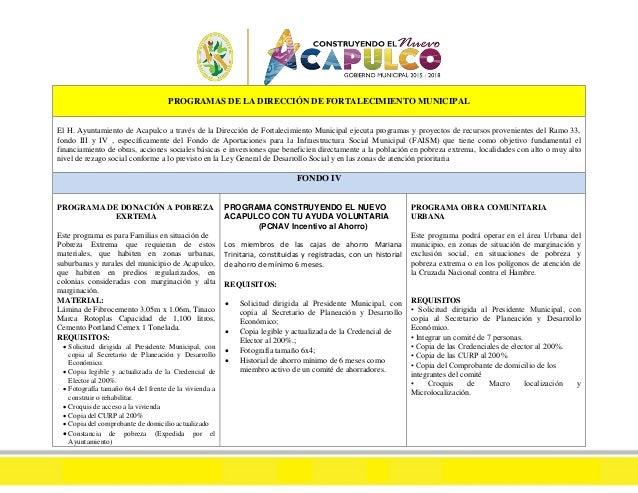 PROGRAMAS DE LA DIRECCIÓN DE FORTALECIMIENTO MUNICIPAL El H. Ayuntamiento de Acapulco a través de la Dirección de Fortalec...