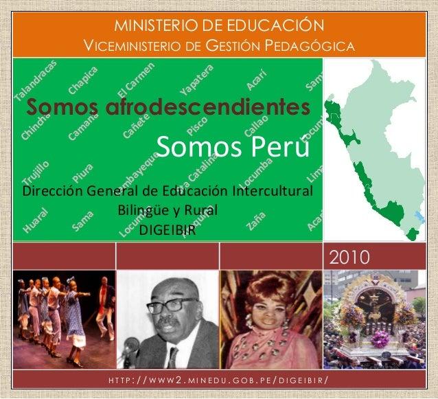 MINISTERIO DE EDUCACIÓN VICEMINISTERIO DE GESTIÓN PEDAGÓGICA  Somos afrodescendientes  Somos Perú Dirección General de Edu...