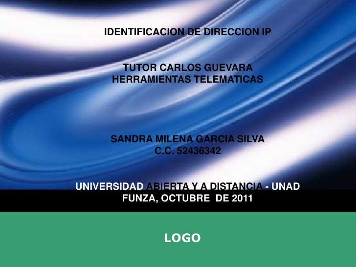 IDENTIFICACION DE DIRECCION IP<br />TUTOR CARLOS GUEVARA <br />HERRAMIENTAS TELEMATICAS<br />SANDRA MILENA GARCIA SILVA<br...