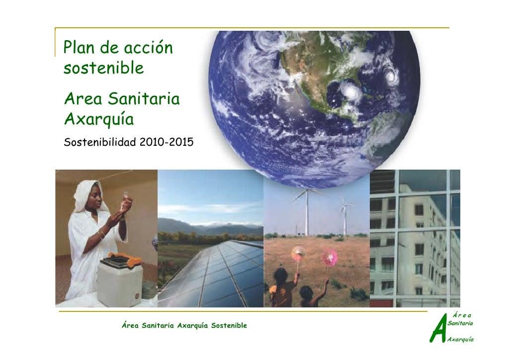 Plan de acción sostenible Area Sanitaria Axarquía Sostenibilidad 2010-2015               Área Sanitaria Axarquía Sostenible