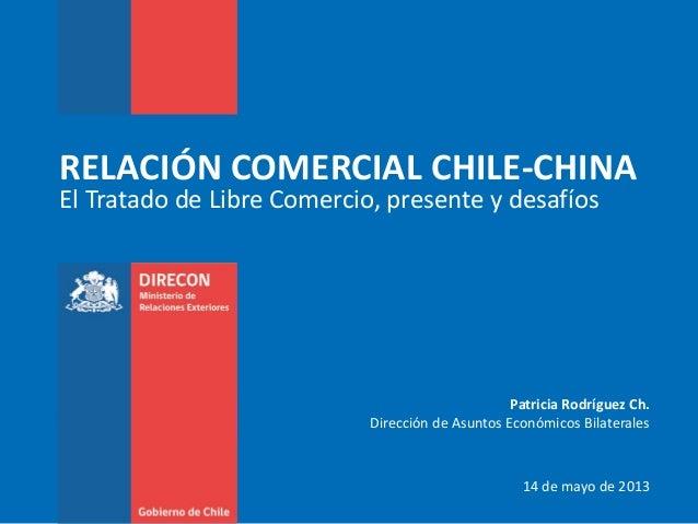 RELACIÓN COMERCIAL CHILE-CHINAEl Tratado de Libre Comercio, presente y desafíosPatricia Rodríguez Ch.Dirección de Asuntos ...