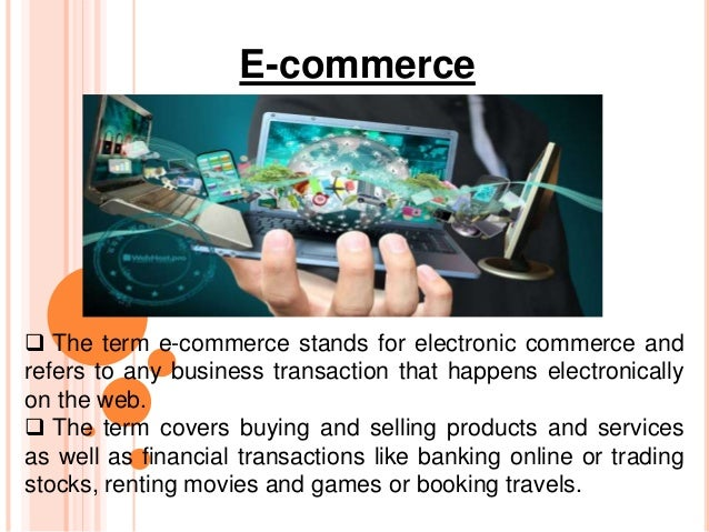 E-commerce  The term e-commerce stands for electronic commerce and refers to any business transaction that happens electr...