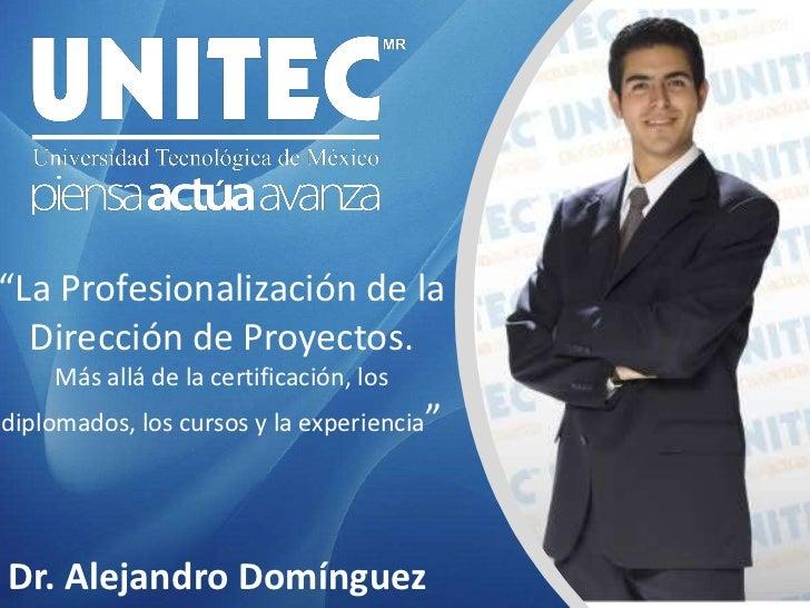 """""""La Profesionalización de la Dirección de Proyectos.Más allá de la certificación, los diplomados, los cursos y la experien..."""