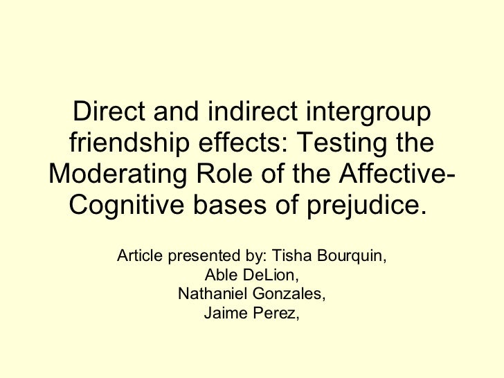 Direct and indirect intergroup friendship effects: Testing the Moderating Role of the Affective-Cognitive bases of prejudi...