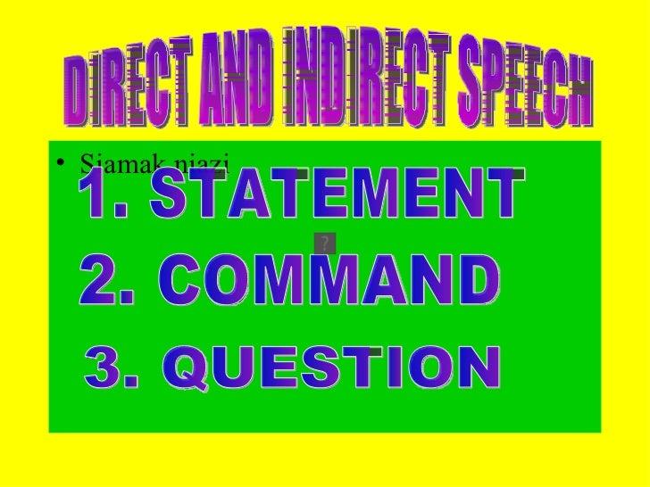 <ul><li>Siamak niazi </li></ul>DIRECT AND INDIRECT SPEECH 1. STATEMENT 2. COMMAND 3. QUESTION