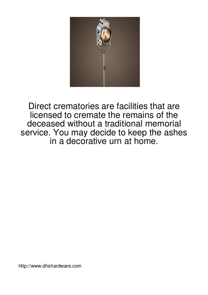 Direct crematories are facilities that are  licensed to cremate the remains of the deceased without a traditional memorial...