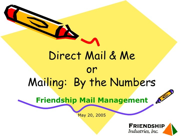 Direct Mail & Me or Mailing:  By the Numbers Friendship Mail Management May 20, 2005