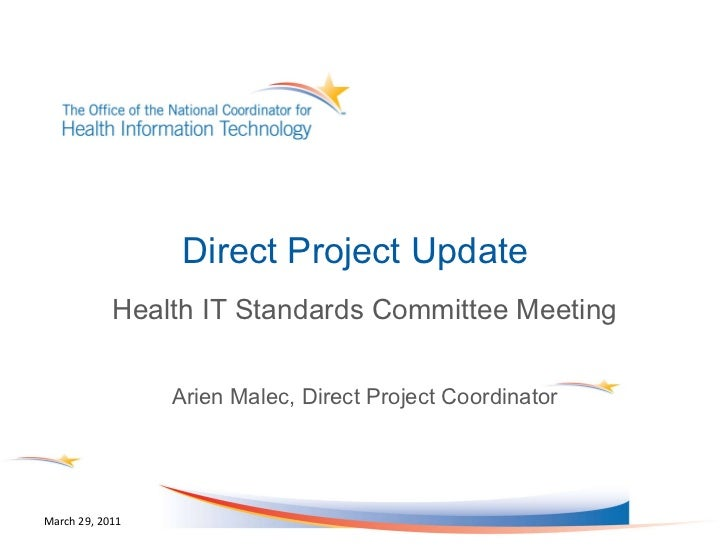 Direct Project Update  Health IT Standards Committee Meeting Arien Malec, Direct Project Coordinator March 29, 2011