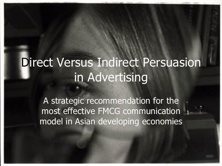 D irect Versus Indirect Persuasion in Advertising A strategic recommendation for the most effective FMCG communication mod...