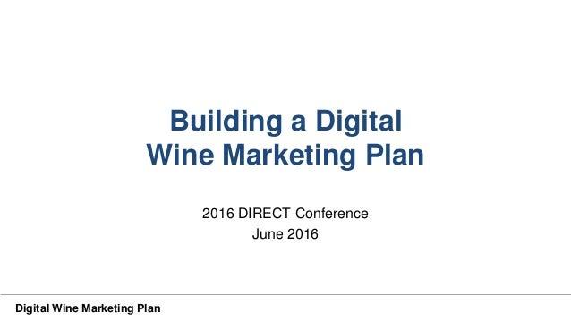 Digital Wine Marketing Plan Building a Digital Wine Marketing Plan 2016 DIRECT Conference June 2016