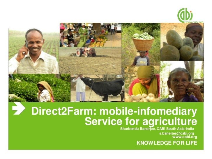 Direct2Farm: mobile-infomediary          Service for agriculture                 Sharbendu Banerjee, CABI South Asia-India...