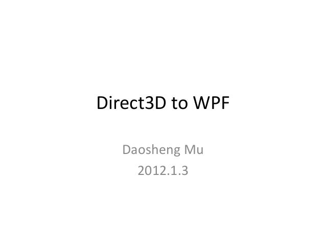 Direct3D to WPF  Daosheng Mu    2012.1.3