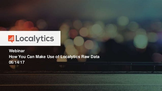 Webinar How You Can Make Use of Localytics Raw Data 06/14/17