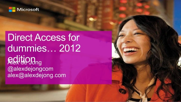 Direct Access is the ultimate VPNsolution that is one of the enablers     for the New Way of Work